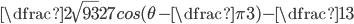 \dfrac {2\sqrt{93}}{27} cos(\theta-\dfrac{\pi}{3})-\dfrac{1}{3}