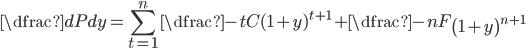 \dfrac {dP}{dy} =\displaystyle \sum_{t=1}^{n}\dfrac {-tC}{( 1+y)^{t+1}}+\dfrac {-nF}{\left( 1+y\right)^{n+1}}