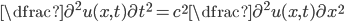 \dfrac{\partial^ 2u(x,t)}{\partial t^ 2}=c^ 2\dfrac{\partial^ 2 u(x,t)}{\partial x^ 2}