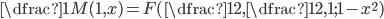 \dfrac{1}{M(1,x)} = F(\dfrac{1}{2} , \dfrac{1}{2},1 ; 1-x^2)