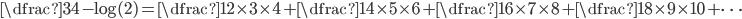 \dfrac{3}{4} - \log(2) = \dfrac{1}{2 \times 3 \times 4} + \dfrac{1}{4 \times 5 \times 6} + \dfrac{1}{6 \times 7 \times 8} + \dfrac{1}{8 \times 9 \times 10} + \cdots