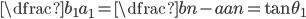 \dfrac{b_1}{a_1}=\dfrac{bn-a}{an}=\tan\theta_1