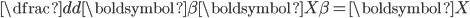 \dfrac{d}{d\boldsymbol{\beta}}\boldsymbol{X\beta} =\boldsymbol{X}