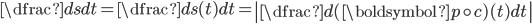 \dfrac{ds}{dt}=\dfrac{ds(t)}{dt}= \left|\dfrac{d(\boldsymbol{p}\circ c)(t)}{dt}\right|