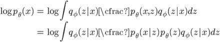 \displaystyle \begin{align*} \log p_\theta(x) &= \log \int q_\phi(z|x) \cfrac{p_\theta(x,z)}{q_\phi(z|x)} dz \\ &= \log \int q_\phi(z|x) \cfrac{p_\theta(x|z) p_\theta(z)}{q_\phi(z|x)} dz \end{align*}