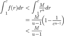 \displaystyle \begin{align} \int_1^c f(r) dr &< \int_1^c \frac{M}{r^u} dr \\                  &= \frac{M}{u-1} \left( 1-\frac{1}{c^{u-1}} \right) \\                  &< \frac{M}{u-1} \end{align}
