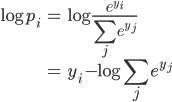 \displaystyle \begin{align} \log p_i &= \log \frac{e^{y_i}}{\sum_j e^{y_j}} \\ &= y_i - \log\sum_j e^{y_j} \end{align}
