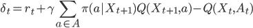 \displaystyle \begin{equation*} \delta_t = r_t + \gamma \sum_{a\in A}\pi(a|X_{t+1})Q(X_{t+1},a)-Q(X_t, A_t) \end{equation*}