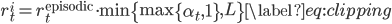 \displaystyle \begin{equation*} r_t^{i} = r_t^{\text{episodic}}\cdot \min \left\{\max\left\{\alpha_t, 1\right\}, L\right\} \label{eq:clipping} \end{equation*}