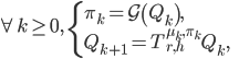 \displaystyle \forall k\geq0, \quad\left\{     \begin{array}{ll}         \pi_k = \mathcal{G}\left(Q_k\right), &\\          Q_{k+1} = T^{\mu_k,\pi_k}_{r, h} Q_k,&     \end{array} \right.