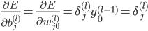 \displaystyle \frac{\partial E}{\partial b_j^{(l)}} = \frac{\partial E}{\partial w_{j0}^{(l)}} = \delta_j^{(l)} y_0^{(l - 1)} = \delta_j^{(l)}