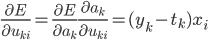 \displaystyle \frac{\partial E}{\partial u_{ki}}=\frac{\partial E}{\partial a_{k}}\frac{\partial a_{k}}{\partial u_{ki}}=(y_{k}-t_{k})x_{i}