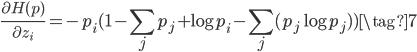\displaystyle \frac{\partial H(p)}{\partial z_i} = - p_i (1 -\sum_j p_j + \log p_i -\sum_j (p_j \log p_j)) \tag{7}