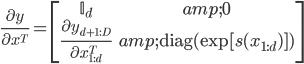 \displaystyle \frac{\partial y}{\partial x^T}= \begin{bmatrix} \mathbb{I}_d & 0 \\ \frac{\partial y_{d+1:D}}{\partial x^T_{1:d}} & \mathrm{diag}(\exp[s(x_{1:d})]) \end{bmatrix}