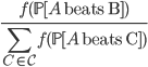\displaystyle \frac{f(\mathbb{P}[A \text { beats } B])}{\sum_{C \in \mathcal{C}} f(\mathbb{P}[A \text { beats } C])}