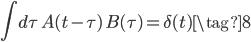 \displaystyle \int d\tau\,A(t-\tau)\,B(\tau)=\delta(t) \tag{8}