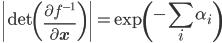 \displaystyle \left \mathrm{det}\left(\frac{\partial f^{-1}}{\partial\mathbf{x}}\right)\right =\exp\left(-\sum_i\alpha_i\right)