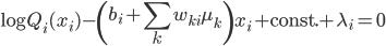 \displaystyle \log Q_i(x_i)-\left(b_i+\sum_kw_{ki}\mu_k\right)x_i+\mathrm{const.}+\lambda_i=0