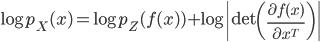 \displaystyle \log p_X(x)=\log p_Z(f(x))+\log\left \mathrm{det}\left(\frac{\partial f(x)}{\partial x^T}\right)\right 