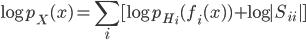 \displaystyle \log p_X(x)=\sum_i[\log p_{H_i}(f_i(x))+\log |S_{ii}|]