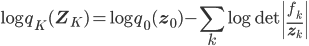 \displaystyle \log q_K(\mathbf{Z}_K)=\log q_0(\mathbf{z}_0)-\sum_k\log\mathrm{det}\left \frac{f_k}{\mathbf{z}_k}\right 