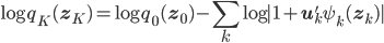 \displaystyle \log q_K(\mathbf{z}_K)=\log q_0(\mathbf{z}_0)-\sum_k\log|1+\mathbf{u}_k'\psi_k(\mathbf{z}_k)|