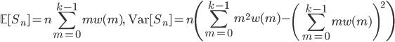 \displaystyle \mathbb{E}[S_n]=n\sum_{m=0}^{k-1}mw(m),\ \mathrm{Var}[S_n]=n\left(\sum_{m=0}^{k-1}m^2w(m)-\left(\sum_{m=0}^{k-1}mw(m)\right)^2\right)