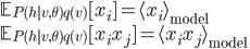 \displaystyle \mathbb{E}_{P(h|v,\theta)q(v)}[x_i]=\langle x_i\rangle_{\mathrm{model}} \\ \displaystyle \mathbb{E}_{P(h|v,\theta)q(v)}[x_ix_j]=\langle x_ix_j\rangle_{\mathrm{model}}