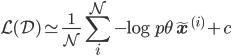 \displaystyle \mathcal{L}\mathcal(D)\simeq\frac{1}{N}\sum_i^N-\log p_\mathbf{\theta}\tilde{\mathbf{x}}^{(i)}+c