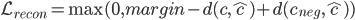 \displaystyle \mathcal{L}_{recon} = \max (0, margin - d(c, \hat{c}) + d(c_{neg}, \hat{c}) )