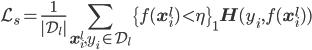 \displaystyle \mathcal{L}_s=\frac{1}{|\mathcal{D}_l|}\sum_{\mathbf{x}_i^l,y_i\in\mathcal{D}_l}\{f(\mathbf{x}_i^l)\lt\eta\}_1\mathbf{H}(y_i,f(\mathbf{x}_i^l))
