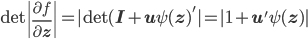 \displaystyle \mathrm{det}\left|\frac{\partial f}{\partial\mathbf{z}}\right| =|\mathrm{det}(\mathbf{I}+\mathbf{u}\psi(\mathbf{z})'|=|1+\mathbf{u}'\psi(\mathbf{z})|