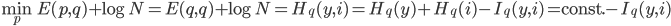 \displaystyle \min_pE(p,q)+\log N=E(q,q)+\log N=H_q(y,i)=H_q(y)+H_q(i)-I_q(y,i)=\mathrm{const.}-I_q(y,i)
