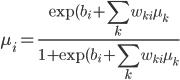 \displaystyle \mu_i=\frac{\exp(b_i+\sum_kw_{ki}\mu_k}{1+\exp(b_i+\sum_kw_{ki}\mu_k}