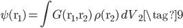 \displaystyle \psi(\mb{r}_1)=\int G(\mb{r}_1,\mb{r}_2)\,\rho(\mb{r}_2)\,dV_2 \tag{9}