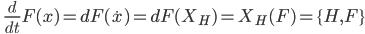 \displaystyle \qquad \frac{d}{dt} F(x) = dF (\dot{x}) = dF(X_H) = X_H (F)  = \{ H, F\}