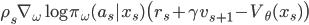 \displaystyle \rho_s \nabla_\omega\log\pi_\omega(a_s|x_s) \big( r_s+\gamma v_{s+1} - V_\theta(x_s)\big) \\