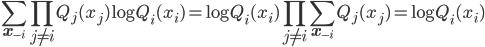 \displaystyle \sum_{\mathbf{x}_{-i}}\prod_{j\neq i}Q_j(x_j)\log Q_i(x_i)=\log Q_i(x_i)\prod_{j\neq i}\sum_{\mathbf{x}_{-i}}Q_j(x_j)=\log Q_i(x_i)