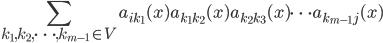 \displaystyle \sum_{k_1,k_2,\dots,k_{m-1} \in V} a_{i k_1}(x) a_{k_1k_2}(x) a_{k_2k_3}(x) \dots a_{k_{m-1} j}(x)