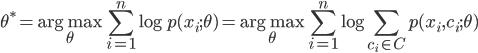 \displaystyle \theta^\ast=\underset{\theta}{\mathrm{arg}\max}\sum_{i=1}^n\log p(x_i;\theta)=\underset{\theta}{\mathrm{arg}\max}\sum_{i=1}^n\log\sum_{c_i\in C}p(x_i,c_i;\theta)