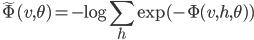 \displaystyle \tilde{\Phi}(v,\theta)=-\log\sum_h\exp(-\Phi(v,h,\theta))