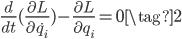 \displaystyle { \frac{d}{dt} (\frac{\partial L}{\partial \dot{q_i}})  - \frac{\partial L}{\partial q_i} = 0  \tag{2} }