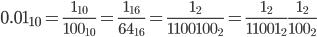 \displaystyle 0.01_{10} = \frac{1 _ {10}}{100 _ {10}} = \frac{1 _ {16}}{64 _ {16}} = \frac{1_2}{1100100_2} = \frac{1_2}{11001_2}\frac{1_2}{100_2}