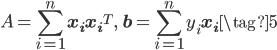 \displaystyle A =\sum_{i=1}^n \mathbf{x_i}\mathbf{x_i}^T,\ \ \mathbf{b}=\sum_{i=1}^n y_i\mathbf{x_i} \tag{5}