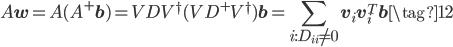 \displaystyle A\mathbf{w}=A(A^+\mathbf{b})=VDV^\dagger(VD^+V^\dagger)\mathbf{b} = \sum_{i:D_{ii}\neq0} \mathbf{v}_i\mathbf{v}_i^T\mathbf{b} \tag{12}