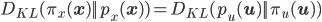 \displaystyle D_{KL}(\pi_x(\mathbf{x})  p_x(\mathbf{x}))=D_{KL}(p_u(\mathbf{u})  \pi_u(\mathbf{u}))