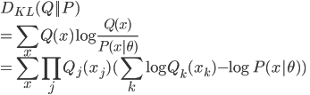 \displaystyle D_{KL}(Q||P) \\ \displaystyle =\sum_xQ(x)\log\frac{Q(x)}{P(x|\theta)} \\ \displaystyle =\sum_x\prod_jQ_j(x_j)(\sum_k\log Q_k(x_k)-\log P(x|\theta))