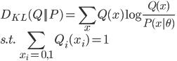 \displaystyle D_{KL}(Q||P)=\sum_xQ(x)\log\frac{Q(x)}{P(x|\theta)} \\ \displaystyle s.t.\:\sum_{x_i=0,1}Q_i(x_i)=1