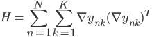 \displaystyle H=\sum_{n=1}^{N}\sum_{k=1}^{K}\nabla y_{nk}(\nabla y_{nk})^{T}
