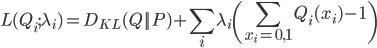 \displaystyle L(Q_i;\lambda_i)=D_{KL}(Q||P)+\sum_i\lambda_i\left(\sum_{x_i=0,1}Q_i(x_i)-1\right)